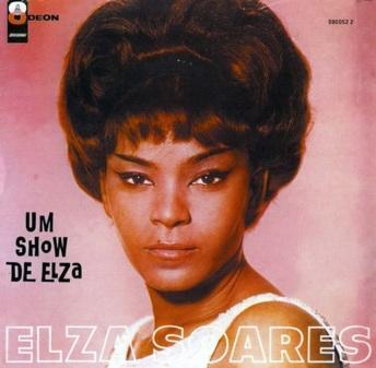 23 de Junho - 1930 – Elza Soares, cantora brasileira - Disco 'Um show de Elza'.