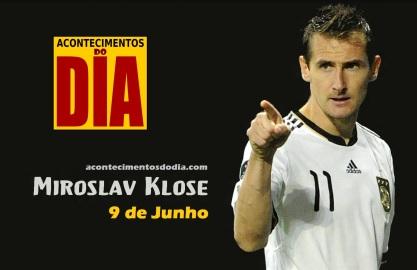 9 de Junho - 1978 — Miroslav Klose, futebolista, alemão, de origem polonesa - Acontecimentos do Dia.
